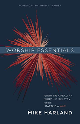 9781535905169: Worship Essentials: Growing a Healthy Worship Ministry Without Starting a War!