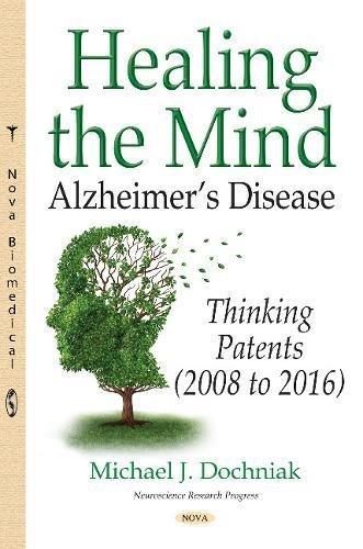 Healing the Mind: Alzheimer's Disease - Thinking Patents 2008-2016: Dochniak , Michael J.