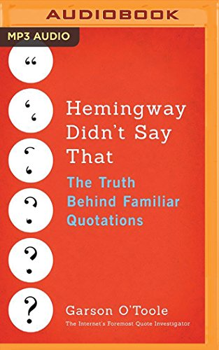 Hemingway Didn't Say That: The Truth Behind Familiar Quotations: Garson O'Toole
