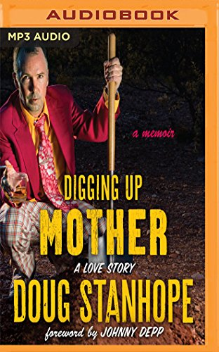 Digging Up Mother: A Love Story: Doug Stanhope