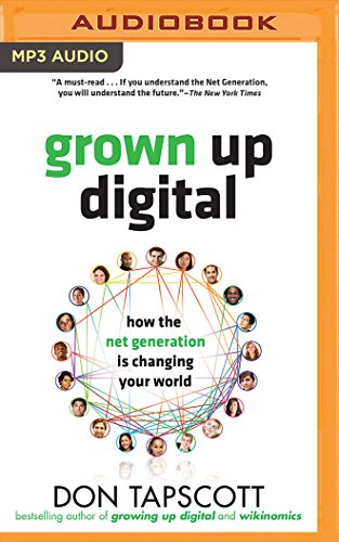 Grown Up Digital: How the Net Generation is Changing Your World: Don Tapscott