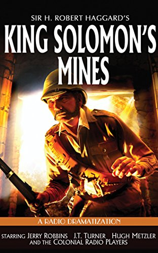 King Solomon's Mines: A Radio Dramatization (Colonial Radio Theatre on the Air): Sir H. Robert...