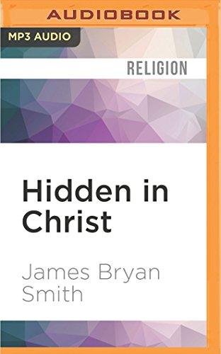 Hidden in Christ: Living as God's Beloved: James Bryan Smith