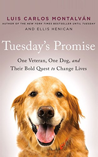 Tuesday's Promise: One Veteran, One Dog, and Their Bold Quest to Change Lives: Luis Carlos ...