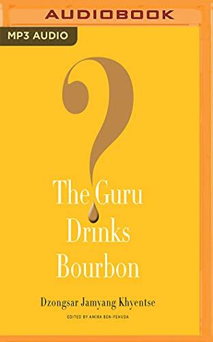 The Guru Drinks Bourbon?: Dzongsar Jamyang Khyentse