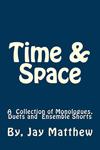 9781536800173: Time & Space: A Collection of Monologues, Duets and Ensemble Shorts
