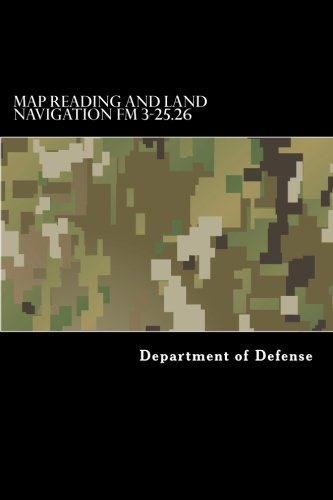 Map Reading and Land Navigation FM 3-25.26: Defense, Department of