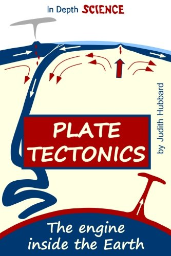 Plate tectonics: The engine inside the Earth (In Depth Science) (Volume 3): Judith Hubbard