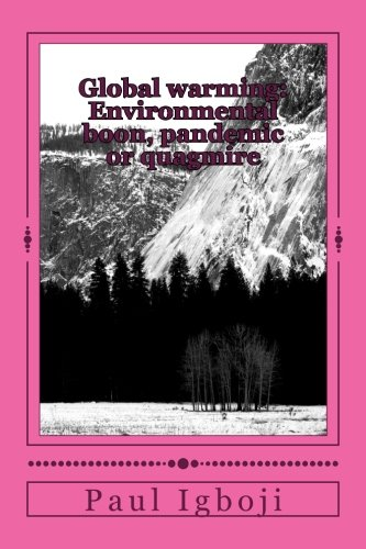 9781536812268: Global warming: Environmental boon, pandemic or quagmire: Our planet earth in era of climate change
