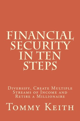 9781536815764: Financial Security In Ten Steps: Diversify, Create Multiple Streams of Income and Retire a Millionaire