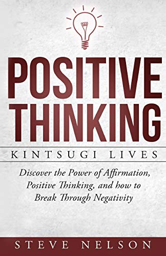 9781536816136: Positive Thinking: Kintsugi Lives: Discover the Power of Affirmation, Positive T