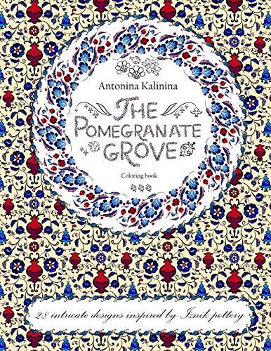 The Pomegranate Grove: Coloring Book. 28 intricate: Kalinina, Antonina
