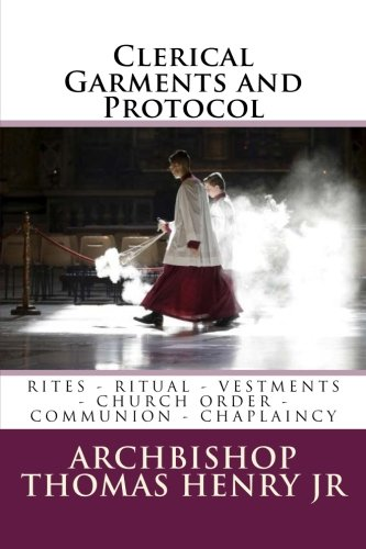 9781536821673: Clerical Garments and Protocol: Rites - Rituals - Vestments - Church Order - Communion - Chaplaincy