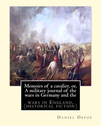 Memoirs of a Cavalier, Or, a Military: Defoe, Daniel