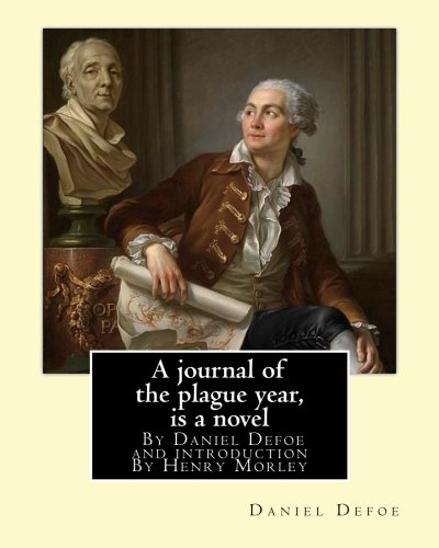A Journal of the Plague Year, by: Daniel Defoe, Henry