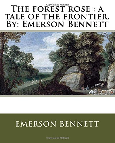 9781536827033: The forest rose : a tale of the frontier. By: Emerson Bennett
