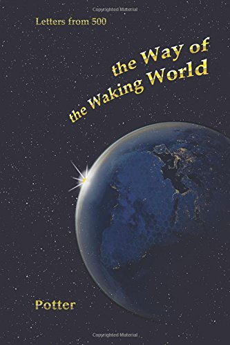 The Way of the Waking World: Dialogue with the Future (Letters from 500) (Volume 6): Robert Lee ...