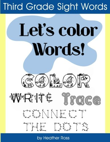 Third Grade Sight Words: Let's Color Words! Trace, write, connect the dots and learn to spell!...