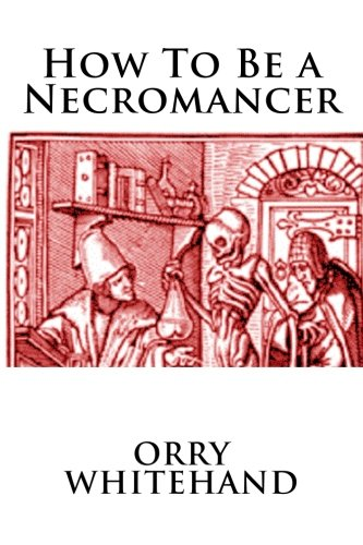 9781536833256: How To Be a Necromancer (Apophis Club Practical Guides) (Volume 7)
