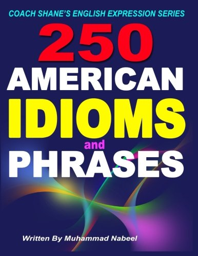9781536834659: 250 American Idioms and Phrases: 451 To 700 English Idiomatic Expressions with practical examples & conversations: Volume 4 (Coach Shanes English Expression Series)