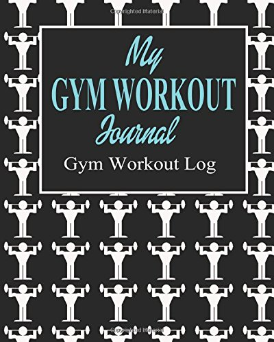 9781536839753: My Gym Workout Journal (Gym Workout Log) (The Journal & Planner Book Series)