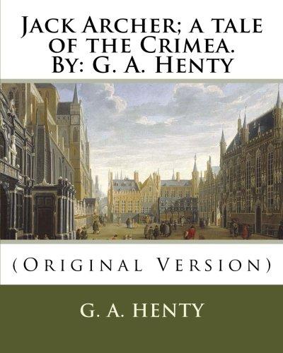 Jack Archer; A Tale of the Crimea.: Henty, G. a.