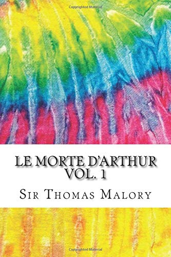 9781536844016: Le Morte D'Arthur Vol. 1: Includes MLA Style Citations for Scholarly Secondary Sources, Peer-Reviewed Journal Articles and Critical Essays (Squid Ink Classics)