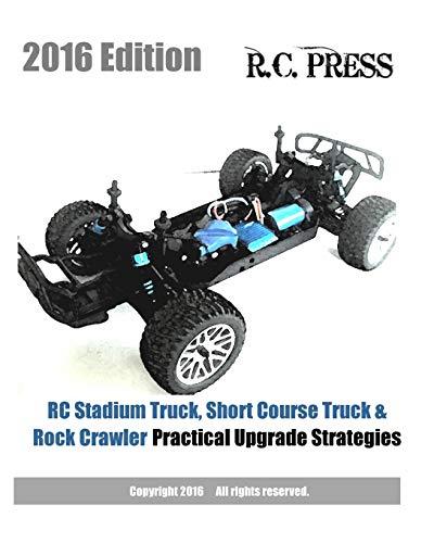 9781536844603: RC Stadium Truck, Short Course Truck & Rock Crawler Practical Upgrade Strategies 2016 Edition