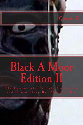 9781536844887: Blackamoor Edition II: Blackamoor with Article Collection and Commentary By: Aljamere Bey (Moor, What they didn't Teach You in Black History Class) (Volume 3)