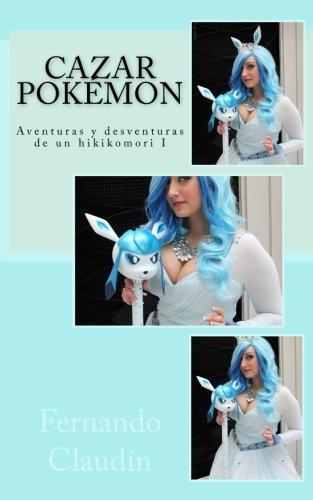 9781536861679: Cazar Pokemon: Aventuras y desventuras de un hikikomori I: Volume 1