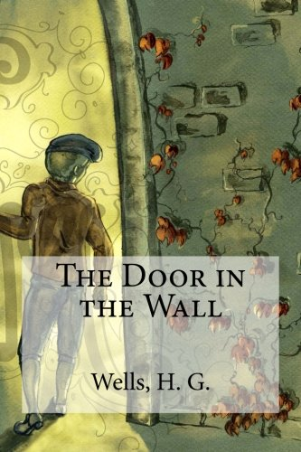 the door in the wall h g wells The door in the wall by wells, hg and a great selection of similar used, new and collectible books available now at abebookscouk.