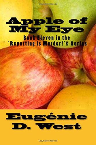 Apple of My Eye: Book Eleven in the 'Reporting is Murder!' Series (Volume 11): Eugà nie D...