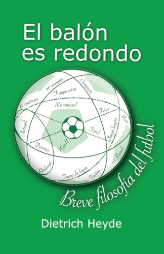 9781536871159: El balon es redondo: Breve filosofia del futbol