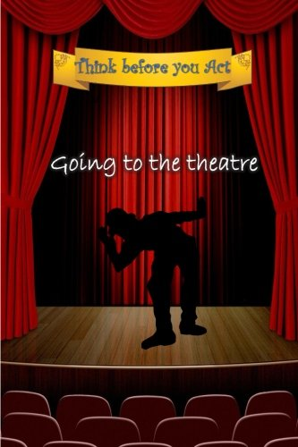 9781536871456: Think before you act - going to the theatre: Kids booklet for Preparation and deepening the experience of going to the theatre (Volume 1)