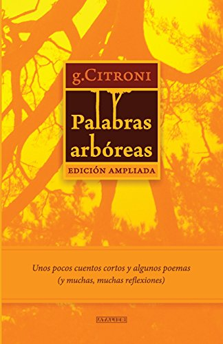 9781536876529: Palabras arbóreas - Edición Ampliada: Unos pocos cuentos cortos y algunos poemas (y muchas, muchas reflexiones) (Spanish Edition)