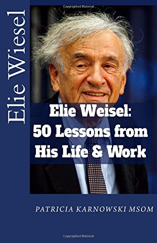 Elie Wiesel: 50 Life Lessons from His: Patricia Karnowski