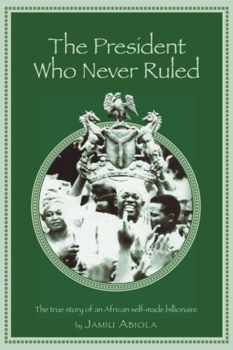 9781536888782: The President Who Never Ruled: A true life story of an African self-made Billionaire