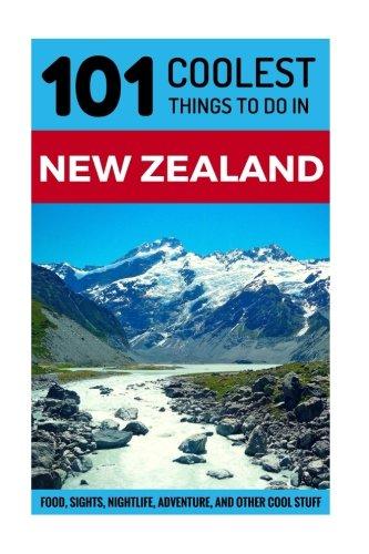 9781536895377: New Zealand: New Zealand Travel Guide: 101 Coolest Things to Do in New Zealand (New Zealand Travel Guide, Backpacking New Zealand, Budget Travel New ... Wellington, Queenstown, Christchurch)