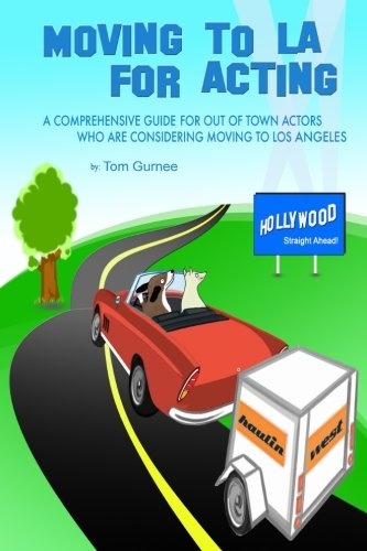 Moving to LA for Acting: A Comprehensive Guide for Out of Town Actors Who Are Considering Moving to...