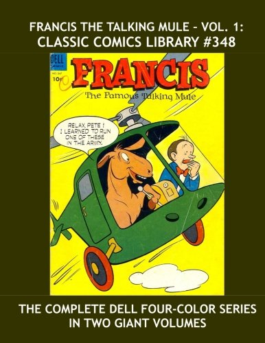 9781536898422: Francis The Talking Mule - Vol.1: Classic Comics Library #348: The Complete Dell Four-Color Series in Two Volumes -- Issues #1-9 in this Book -- Over 350 Pages -- All Stories -- No Ads