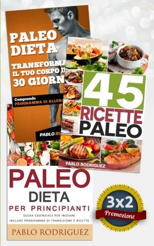 9781536898804: Paleo Dieta: Paleo dieta per principianti + 45 Ricette Paleo per persone impegnate + Trasforma il tuo corpo in 30 giorni con la Paleo Dieta: Promozione speciale 3X2 (Italian Edition)