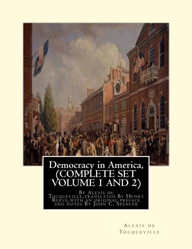 9781536902112: Democracy in America, By Alexis de Tocqueville, translated By Henry Reeve: (9 September 1813 – 21 October 1895)COMPLETE SET VOLUME1,AND 2. With an ... C. Spencer(January 8, 1788 – May 17, 1855)