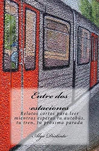 9781536903058: Entre dos estaciones: Relatos cortos para leer mientras esperas tu autobús, tu tren, tu próxima parada (Spanish Edition)