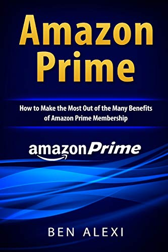 9781536905069: Amazon Prime: How to Make the Most Out of the Many Benefits of Amazon Prime Membership