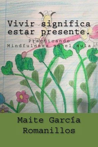 9781536909524: Vivir significa estar presente: Practicando Mindfulness en el aula