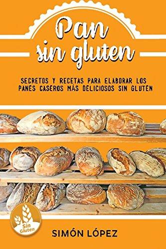 9781536910308: Pan Sin Gluten: Las Mejores Recetas Para Elaborar Los Panes Más Deliciosos Con Cereales Saludables Sin Gluten