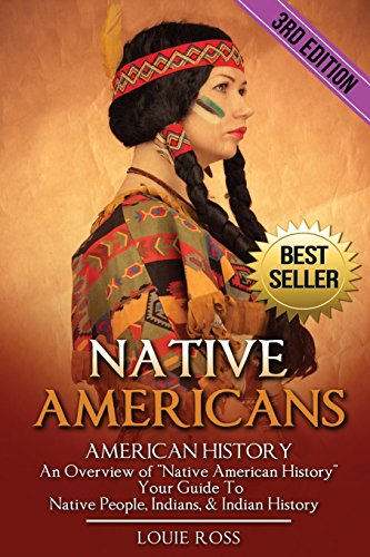 "9781536916126: Native Americans: American History: An Overview of ""Native American History"" – Your Guide To Native People, Indians, & Indian History"