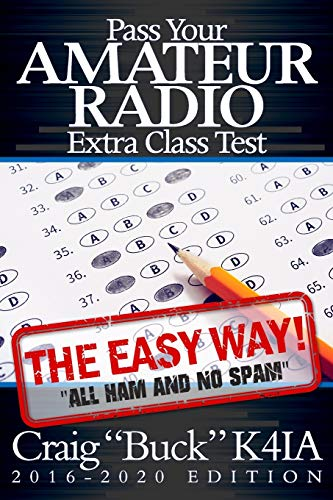 Pass Your Amateur Radio Extra Class Test - The Easy Way: Craig Buck K4IA