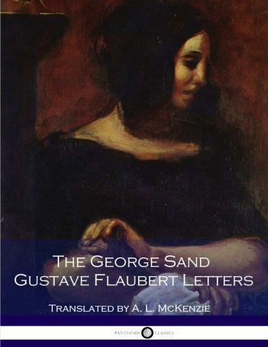 The George Sand Gustave-Flaubert Letters: Gustave Flaubert, George