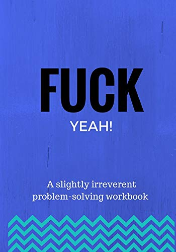 9781536922387: Fuck Yeah!: A slightly irreverent problem-solving workbook